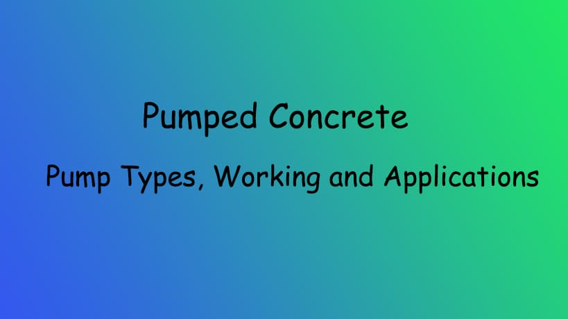Pumped Concrete-Pump Types, Working, Technique and Applications