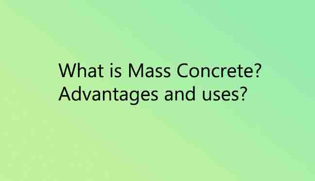 What is Mass Concrete-Specifications, Advantages and Problems for Construction Purpose