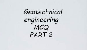 Geotechnical Engineering MCQ PART 2