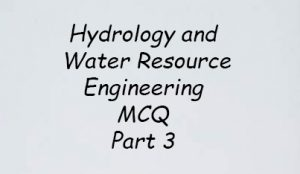 Hydrology and Water Resource Engineering MCQ Part