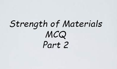 Strength of Materials MCQ PART 2- IES, GATE, RRB AND PSC EXAMS