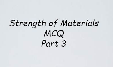 Strength of Materials MCQ Part 3- IES, RRB, GATE AND PSC EXAMS